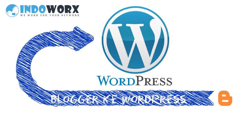 Cara Migrasi Post dan Gambar dari Blogger ke WordPress